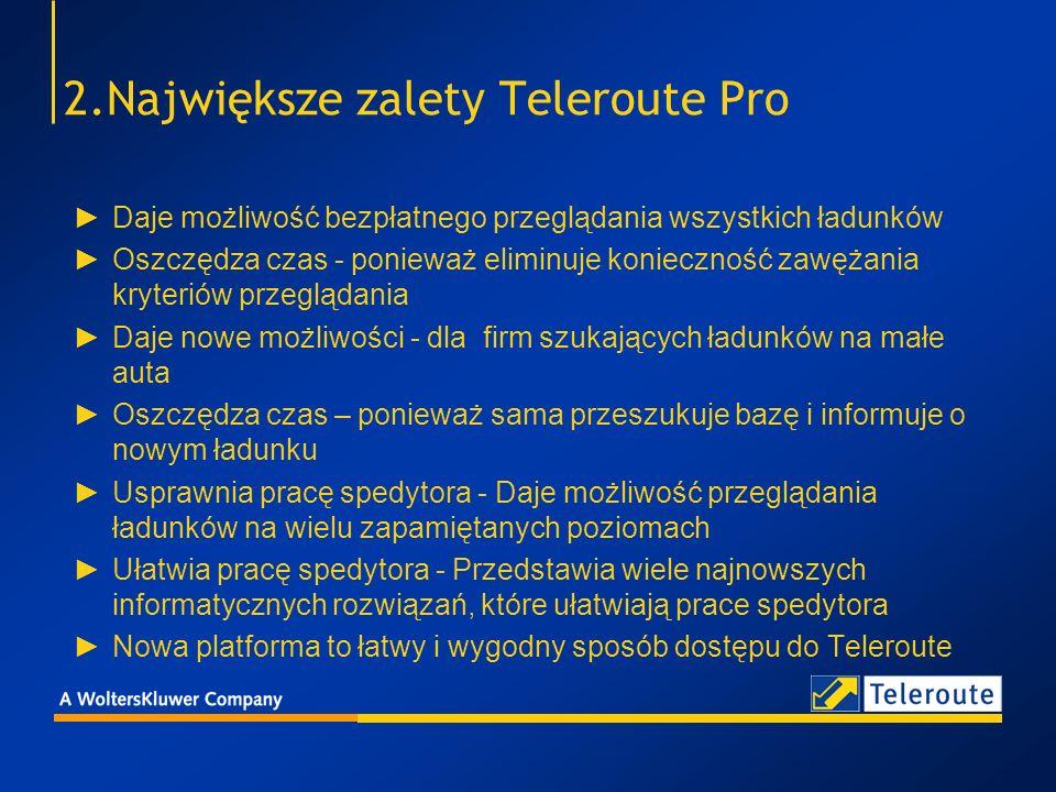 3.Teleroute Pro – informacje dla klienta o trzymiesięcznym okresie testowym W teście bierze udział TYLKO kilka wybranych firm w Europie Klient otrzymuje od nas na okres testu naszą najnowszą i najlepszą platformę dostępu do Teleroute Klienci biorący udział w naszym teście, nie dostają gwarancji, że nasz nowy produkt będzie w Polsce sprzedawany.