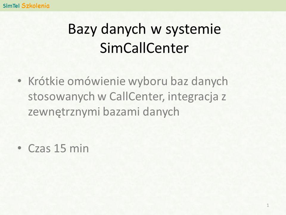 Bazy danych w systemie SimCallCenter Krótkie omówienie wyboru baz danych stosowanych w CallCenter, integracja z zewnętrznymi bazami danych Czas 15 min SimTel Szkolenia 1