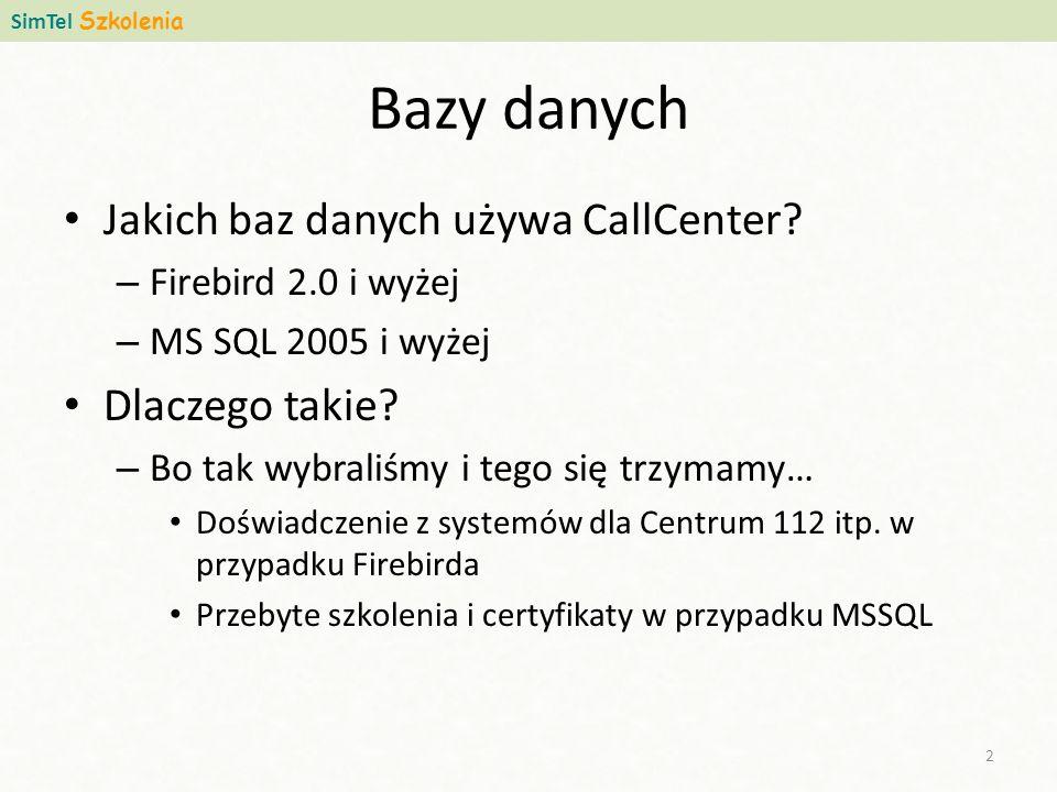 Bazy danych SimTel Szkolenia 2 Jakich baz danych używa CallCenter? – Firebird 2.0 i wyżej – MS SQL 2005 i wyżej Dlaczego takie? – Bo tak wybraliśmy i