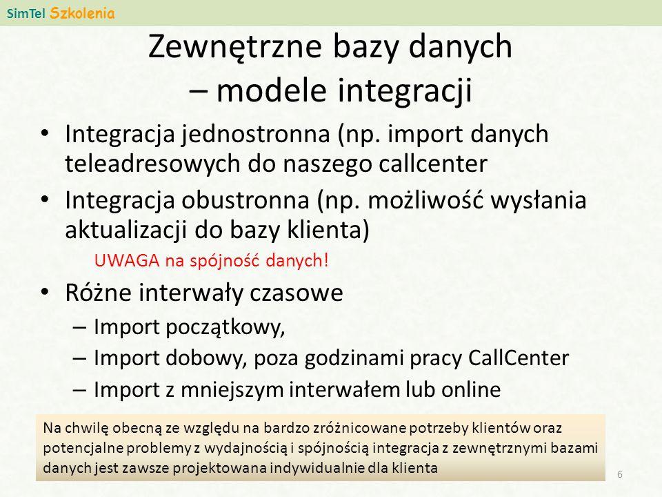Zewnętrzne bazy danych – modele integracji SimTel Szkolenia 6 Integracja jednostronna (np. import danych teleadresowych do naszego callcenter Integrac