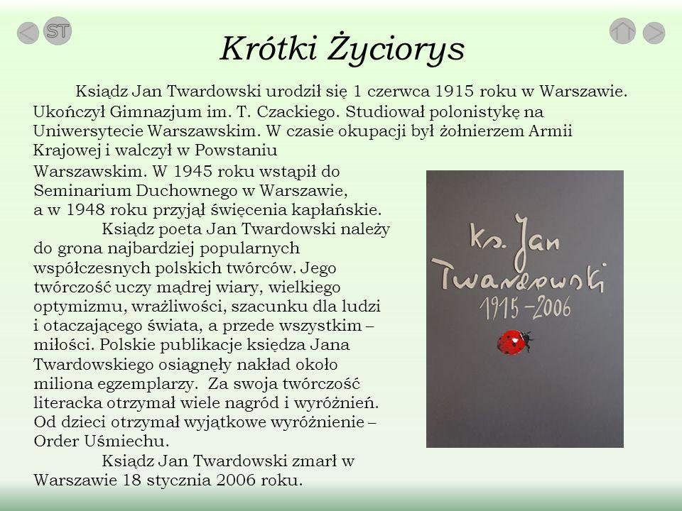 Krótki Życiorys Ksiądz Jan Twardowski urodził się 1 czerwca 1915 roku w Warszawie.