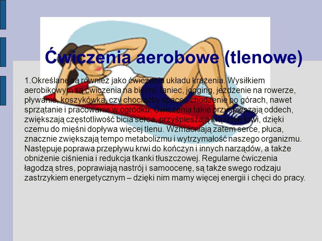 Ćwiczenia aerobowe (tlenowe) 1.Określane są również jako ćwiczenia układu krążenia. Wysiłkiem aerobikowym są ćwiczenia na bieżni, taniec, jogging, jeż