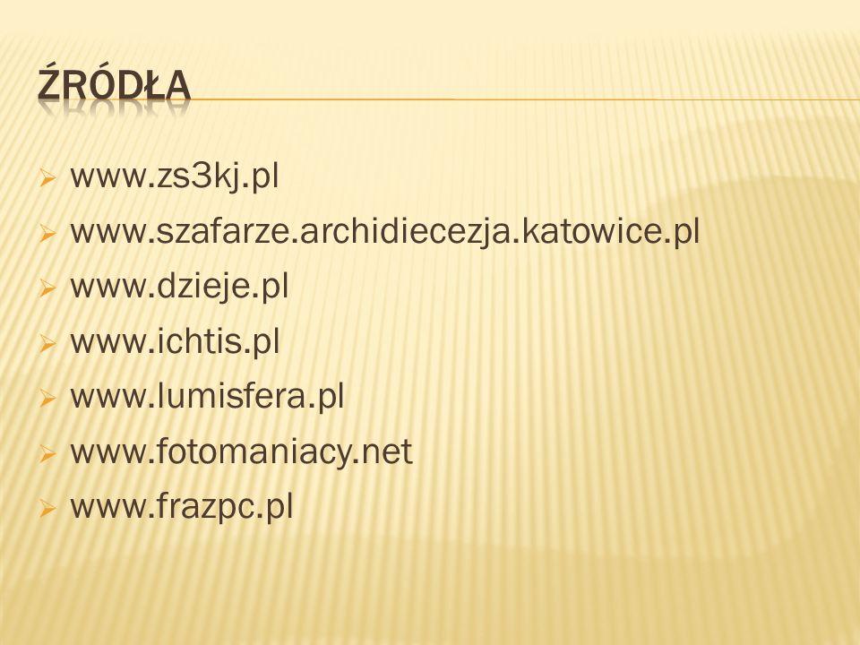 www.zs3kj.pl www.szafarze.archidiecezja.katowice.pl www.dzieje.pl www.ichtis.pl www.lumisfera.pl www.fotomaniacy.net www.frazpc.pl