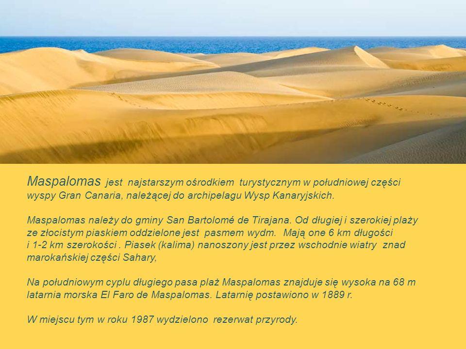 Maspalomas jest najstarszym ośrodkiem turystycznym w południowej części wyspy Gran Canaria, należącej do archipelagu Wysp Kanaryjskich.