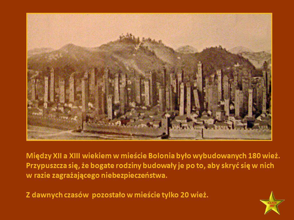 Między XII a XIII wiekiem w mieście Bolonia było wybudowanych 180 wież.
