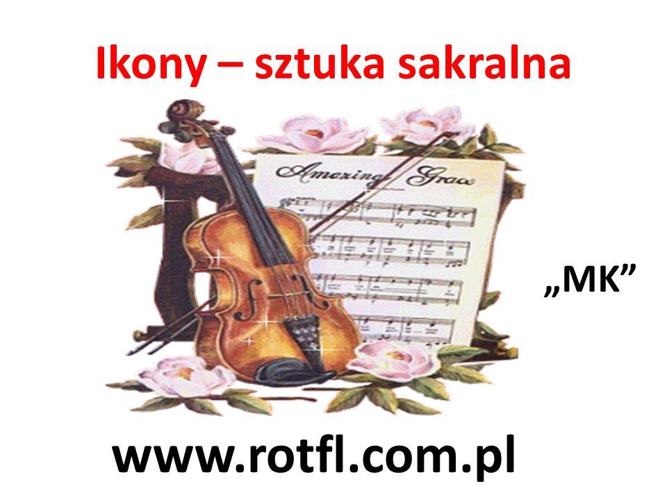 Ikony – sztuka sakralna www.rotfl.com.pl MK