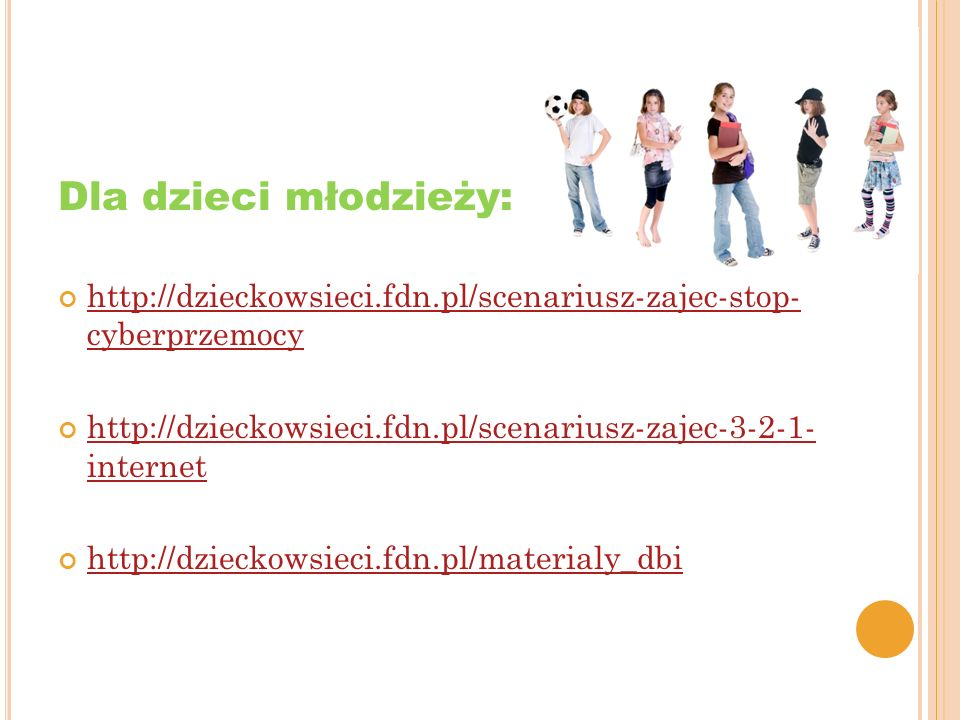 Dla dzieci młodzieży: http://dzieckowsieci.fdn.pl/scenariusz-zajec-stop- cyberprzemocy http://dzieckowsieci.fdn.pl/scenariusz-zajec-stop- cyberprzemoc