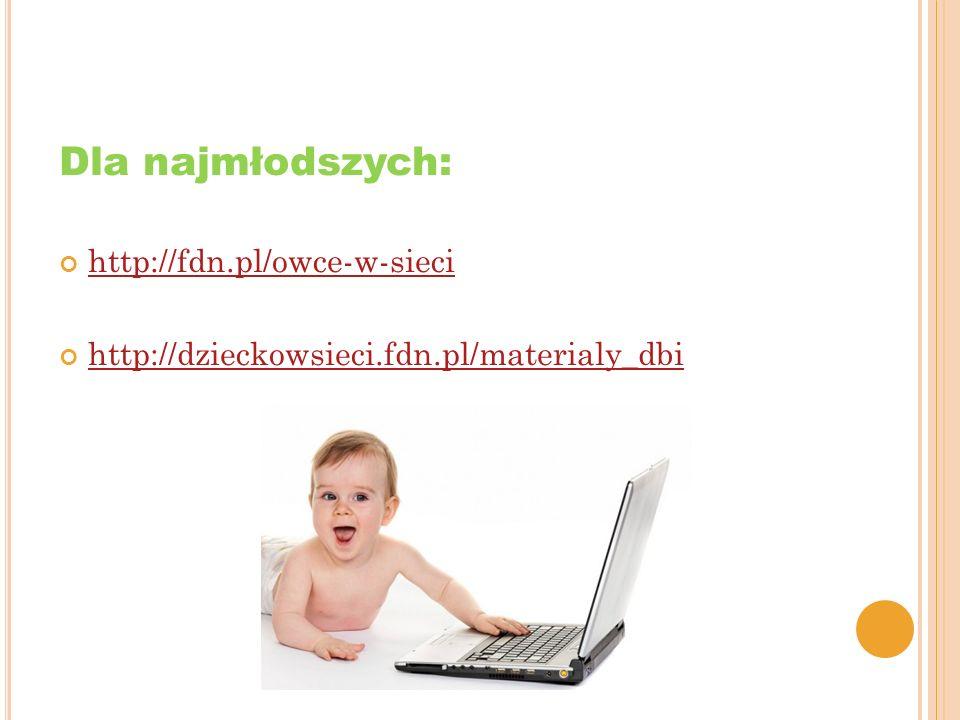 Dla najmłodszych: http://fdn.pl/owce-w-sieci http://dzieckowsieci.fdn.pl/materialy_dbi