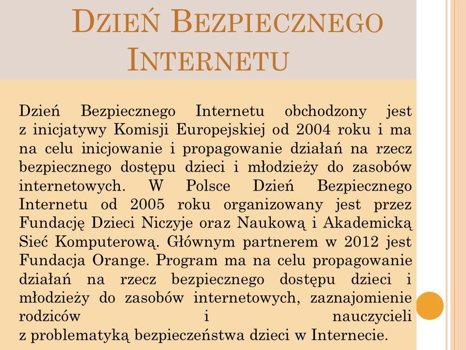 D ZIEŃ B EZPIECZNEGO I NTERNETU Dzień Bezpiecznego Internetu obchodzony jest z inicjatywy Komisji Europejskiej od 2004 roku i ma na celu inicjowanie i