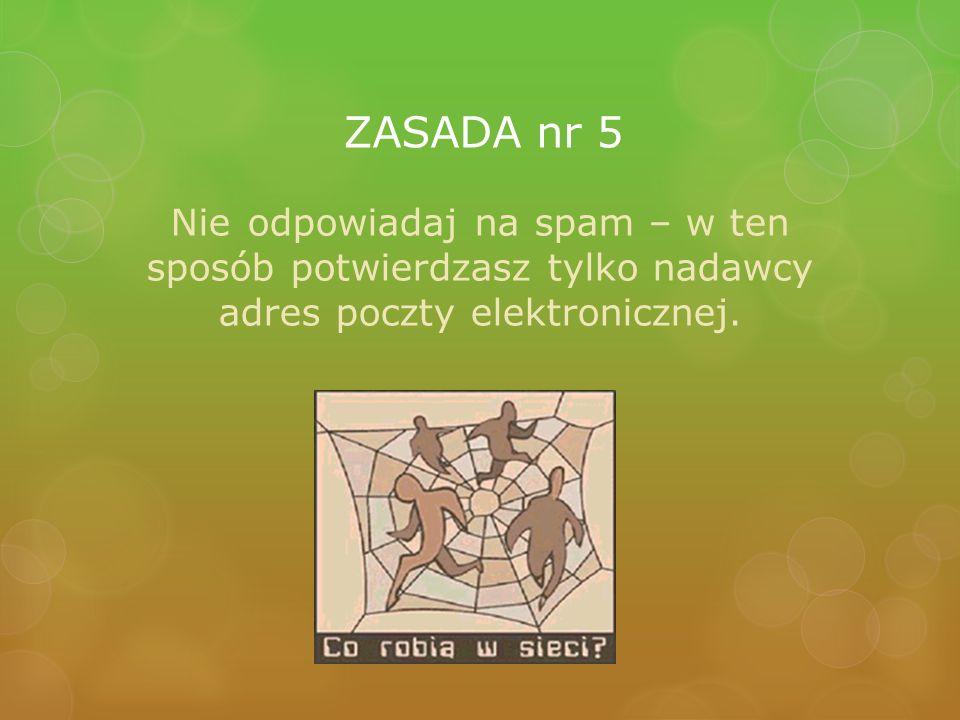 ZASADA nr 6 Musisz mieć świadomość, że twoje działanie w sieci nie jest anonimowe, ponieważ zawsze można precyzyjnie ustalić adres IP każdego komputera.