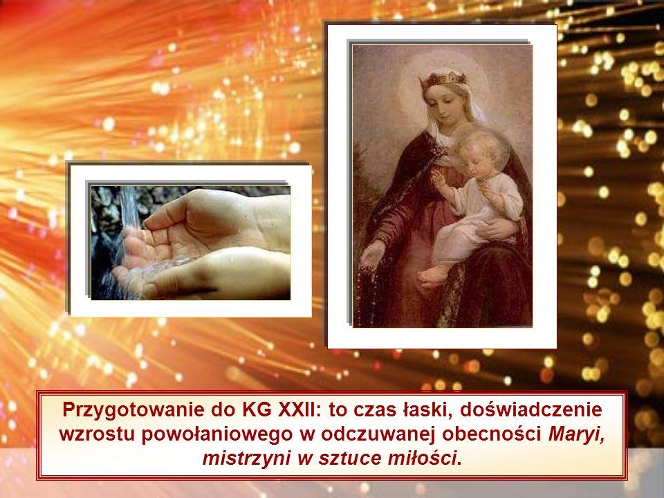 Przygotowanie do KG XXII: to czas łaski, doświadczenie wzrostu powołaniowego w odczuwanej obecności Maryi, mistrzyni w sztuce miłości.