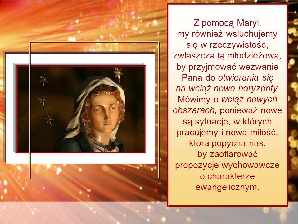 Z pomocą Maryi, my również wsłuchujemy się w rzeczywistość, zwłaszcza tą młodzieżową, by przyjmować wezwanie Pana do otwierania się na wciąż nowe horyzonty.