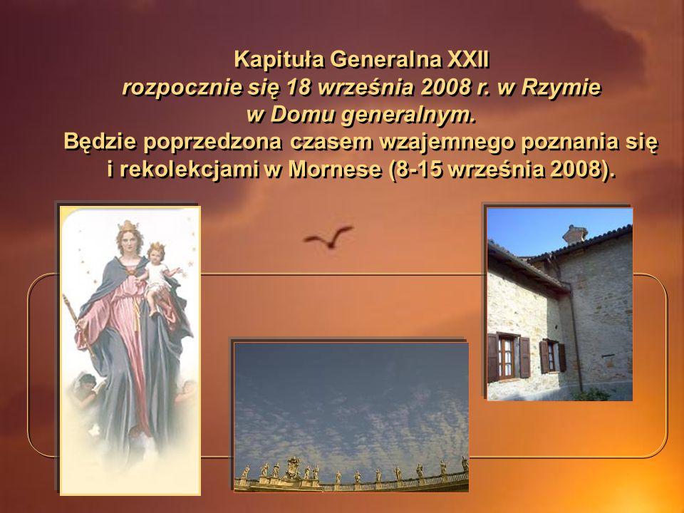Kapituła Generalna XXII rozpocznie się 18 września 2008 r. w Rzymie w Domu generalnym. Będzie poprzedzona czasem wzajemnego poznania się i rekolekcjam