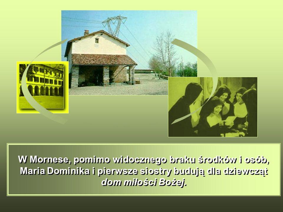W Mornese, pomimo widocznego braku środków i osób, Maria Dominika i pierwsze siostry budują dla dziewcząt dom miłości Bożej.