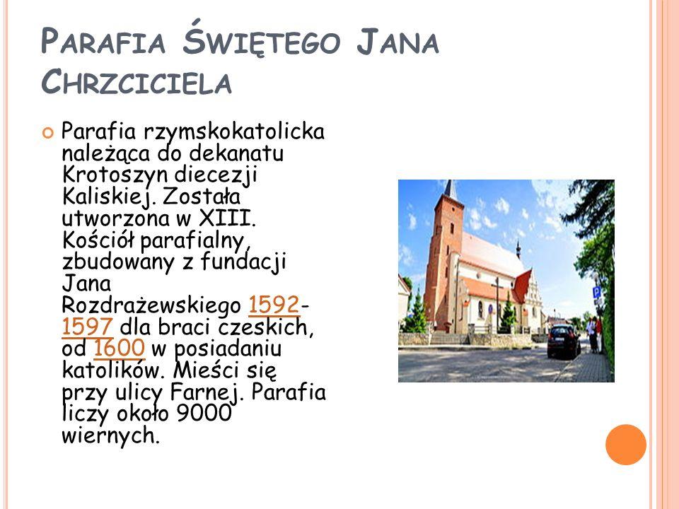 P ARAFIA Ś WIĘTEGO J ANA C HRZCICIELA Parafia rzymskokatolicka należąca do dekanatu Krotoszyn diecezji Kaliskiej. Została utworzona w XIII. Kościół pa