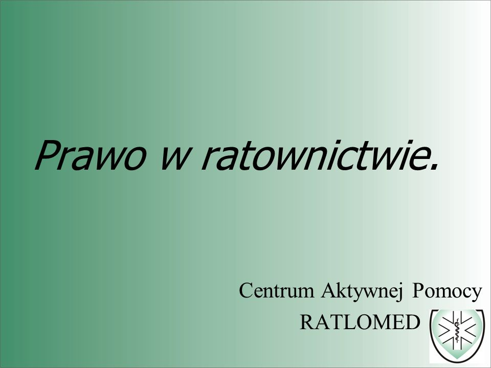 Prawo w ratownictwie. Centrum Aktywnej Pomocy RATLOMED