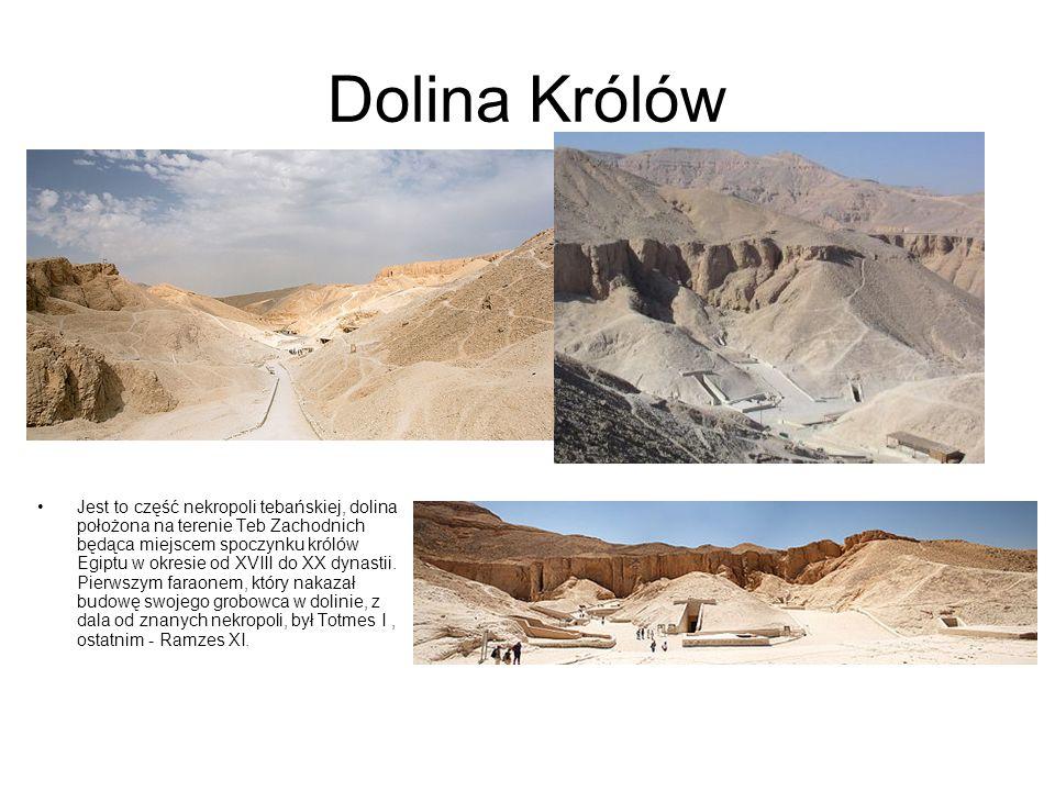 Dolina Królów Jest to część nekropoli tebańskiej, dolina położona na terenie Teb Zachodnich będąca miejscem spoczynku królów Egiptu w okresie od XVIII