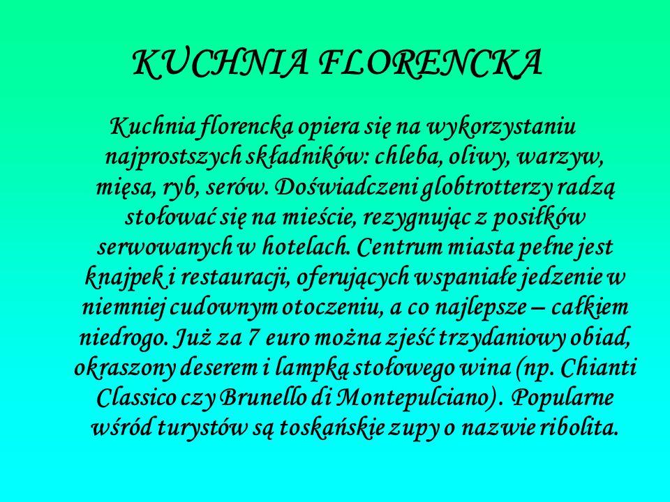 KUCHNIA FLORENCKA Kuchnia florencka opiera się na wykorzystaniu najprostszych składników: chleba, oliwy, warzyw, mięsa, ryb, serów. Doświadczeni globt