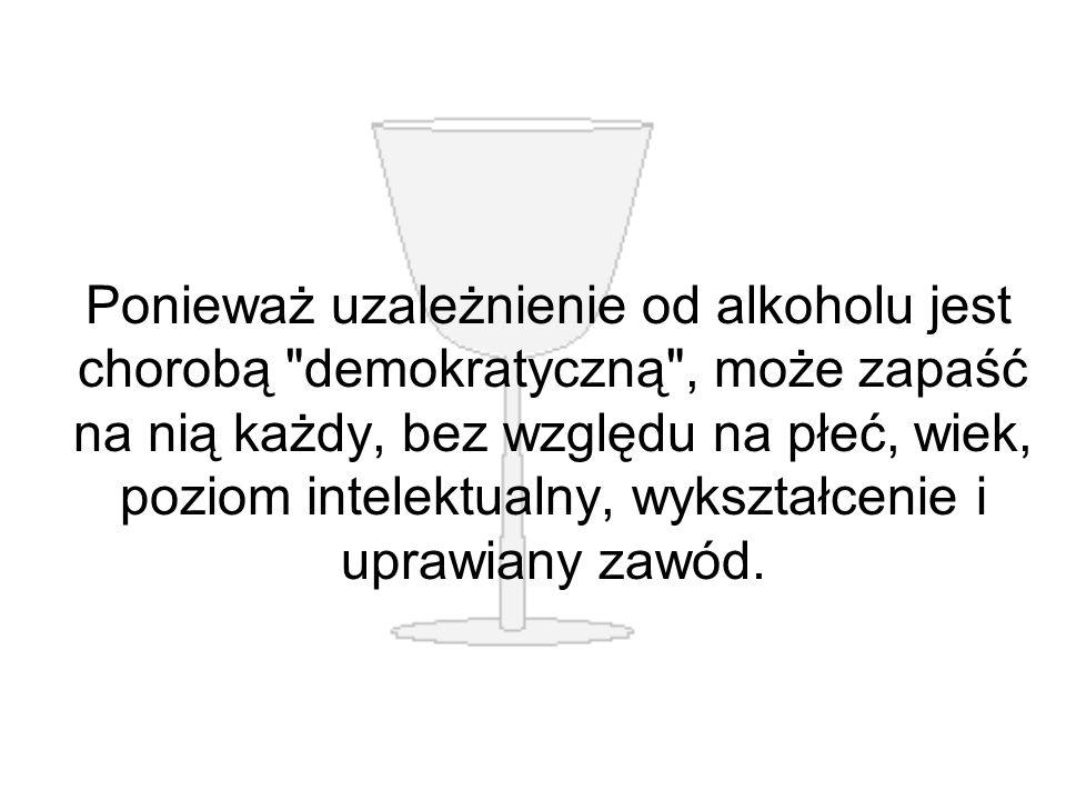 Ponieważ uzależnienie od alkoholu jest chorobą