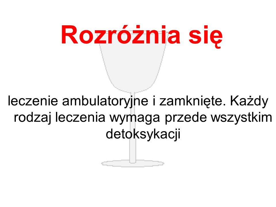 Rozróżnia się leczenie ambulatoryjne i zamknięte. Każdy rodzaj leczenia wymaga przede wszystkim detoksykacji