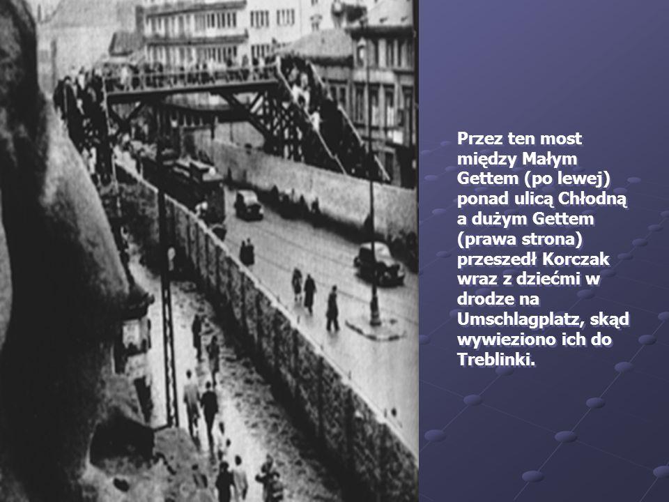 Przez ten most między Małym Gettem (po lewej) ponad ulicą Chłodną a dużym Gettem (prawa strona) przeszedł Korczak wraz z dziećmi w drodze na Umschlagplatz, skąd wywieziono ich do Treblinki.
