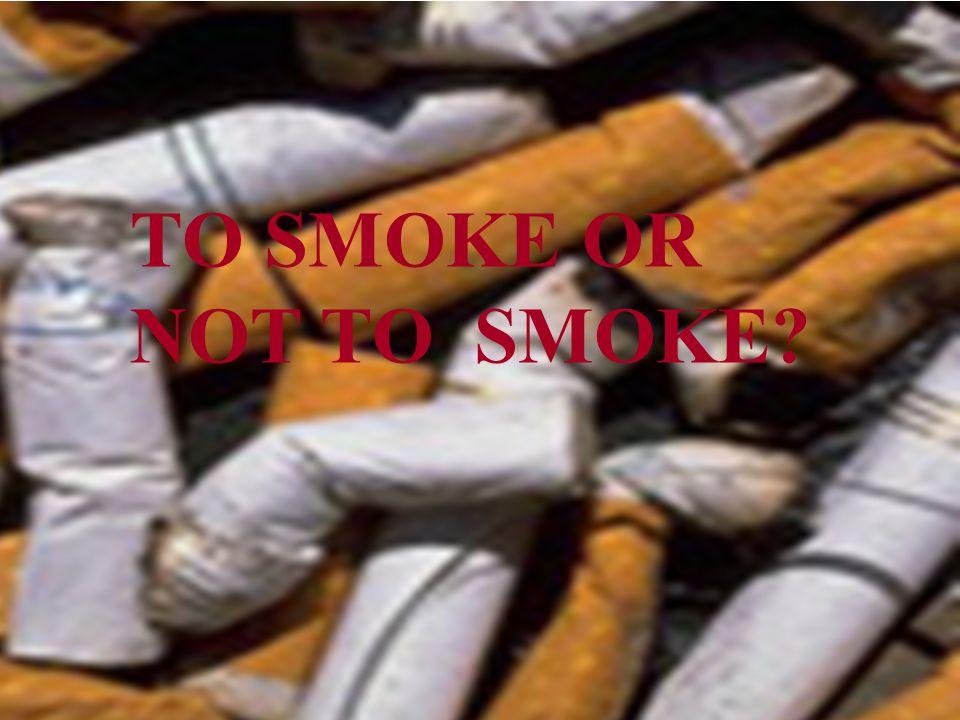 TO SMOKE OR NOT TO SMOKE?