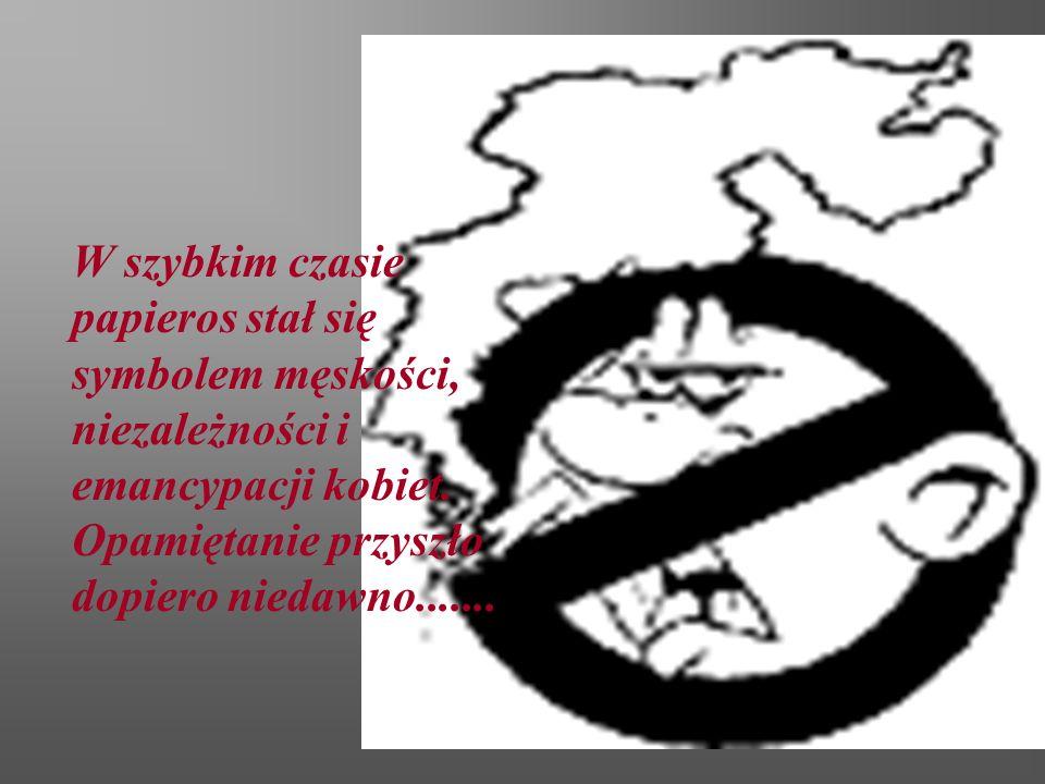 W szybkim czasie papieros stał się symbolem męskości, niezależności i emancypacji kobiet. Opamiętanie przyszło dopiero niedawno.......