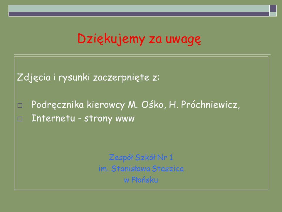 Dziękujemy za uwagę Zdjęcia i rysunki zaczerpnięte z: Podręcznika kierowcy M. Ośko, H. Próchniewicz, Internetu - strony www Zespół Szkół Nr 1 im. Stan
