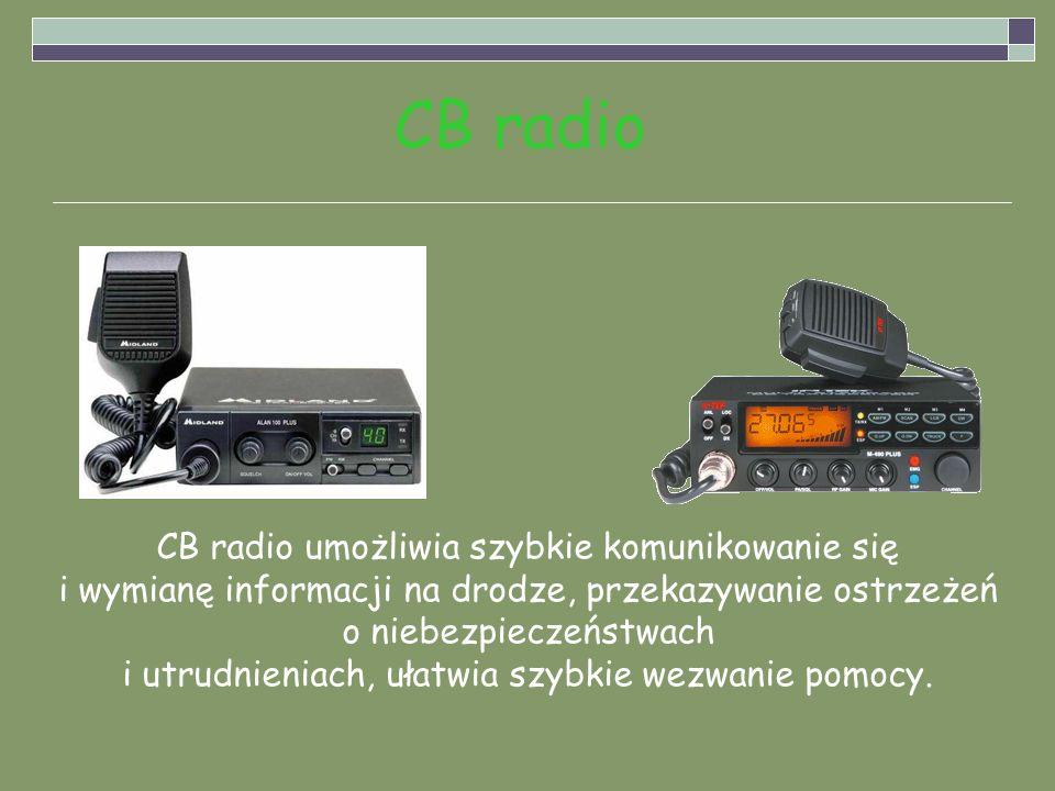 CB radio CB radio umożliwia szybkie komunikowanie się i wymianę informacji na drodze, przekazywanie ostrzeżeń o niebezpieczeństwach i utrudnieniach, u