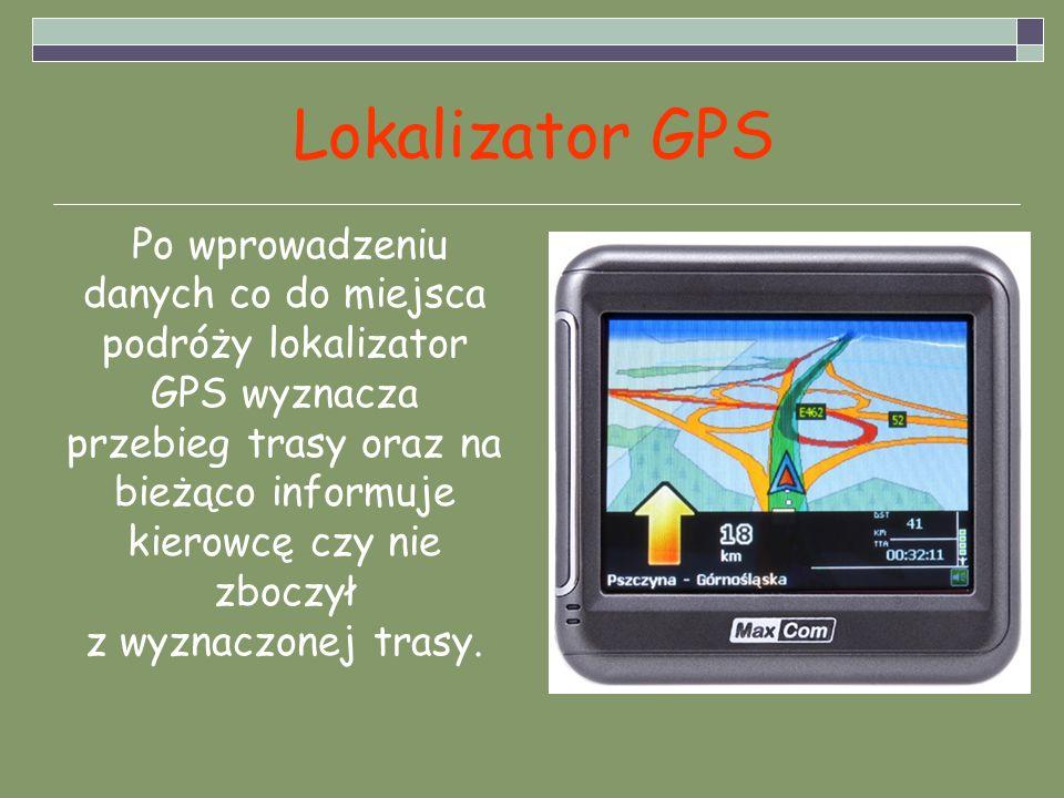Lokalizator GPS Po wprowadzeniu danych co do miejsca podróży lokalizator GPS wyznacza przebieg trasy oraz na bieżąco informuje kierowcę czy nie zboczy
