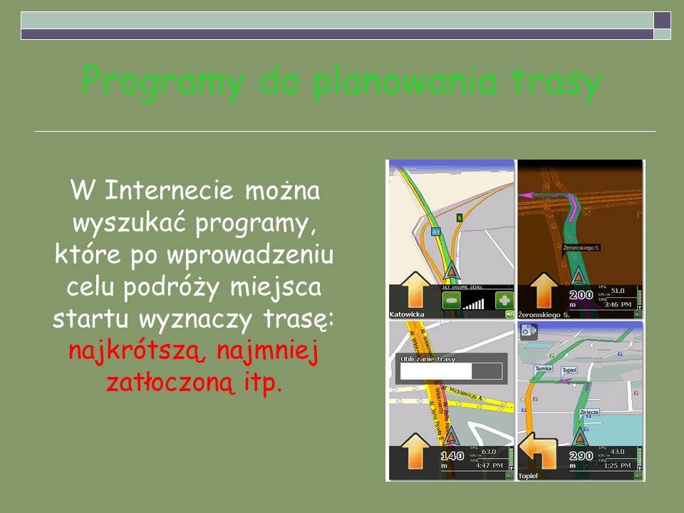 Programy do planowania trasy W Internecie można wyszukać programy, które po wprowadzeniu celu podróży miejsca startu wyznaczy trasę: najkrótszą, najmn