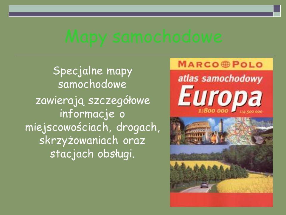 Mapy samochodowe Specjalne mapy samochodowe zawierają szczegółowe informacje o miejscowościach, drogach, skrzyżowaniach oraz stacjach obsługi.