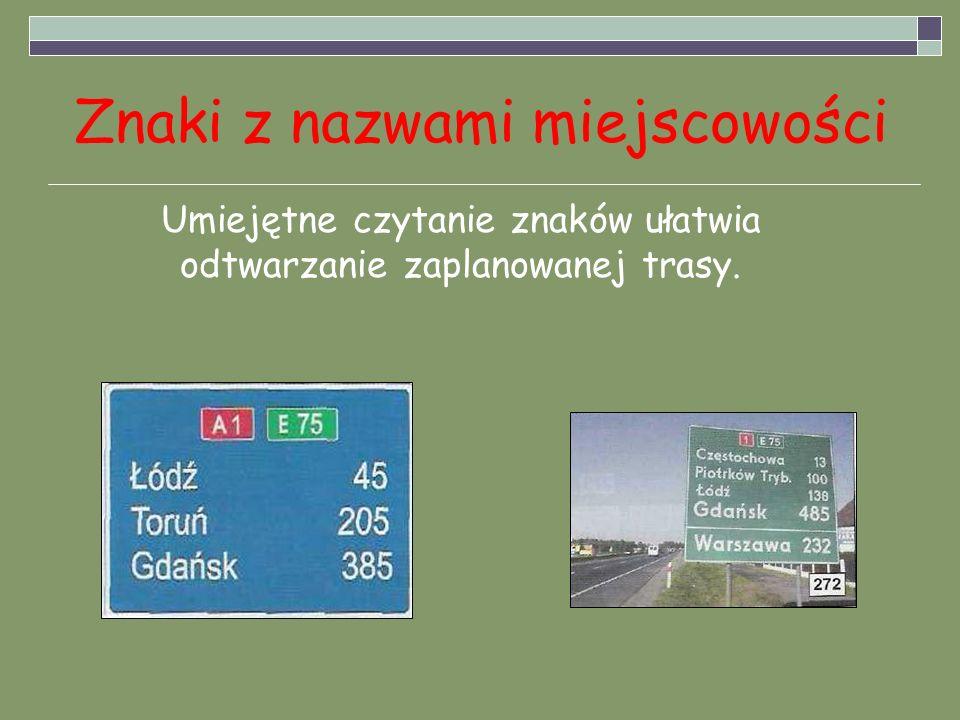 Znaki z nazwami miejscowości Umiejętne czytanie znaków ułatwia odtwarzanie zaplanowanej trasy.