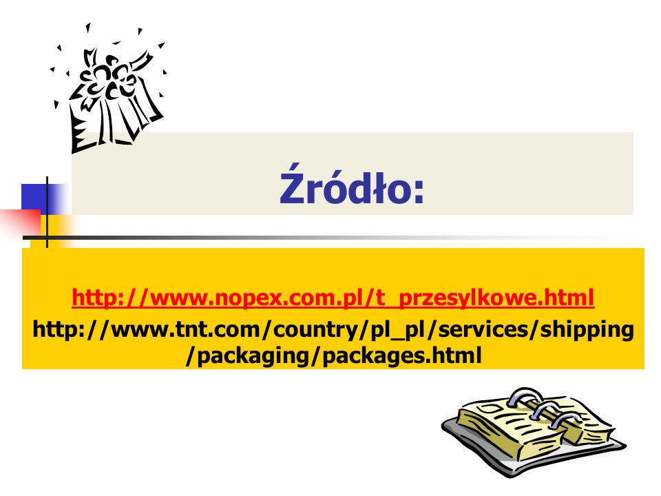 Źródło: http://www.nopex.com.pl/t_przesylkowe.html http://www.tnt.com/country/pl_pl/services/shipping /packaging/packages.html