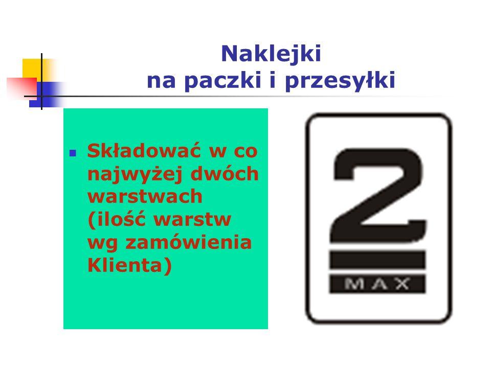 Naklejki na paczki i przesyłki Składować w co najwyżej dwóch warstwach (ilość warstw wg zamówienia Klienta)