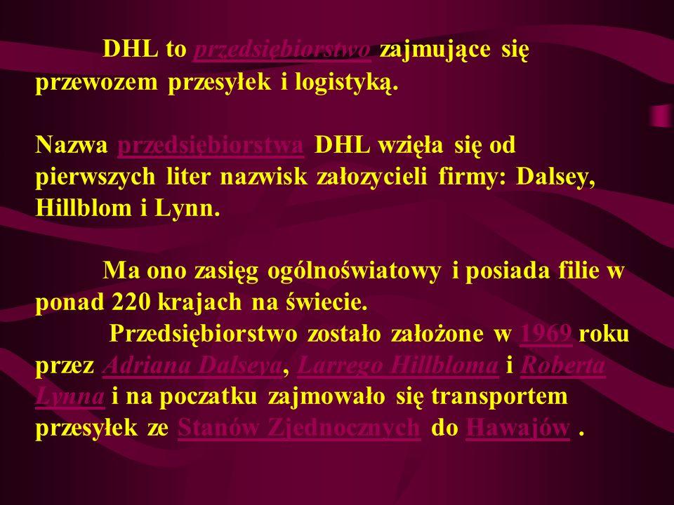 DHL to przedsiębiorstwo zajmujące się przewozem przesyłek i logistyką.