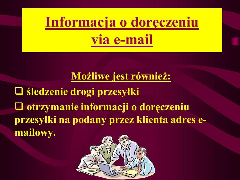 Informacja o doręczeniu via e-mail Możliwe jest również: śledzenie drogi przesyłki otrzymanie informacji o doręczeniu przesyłki na podany przez klienta adres e- mailowy.