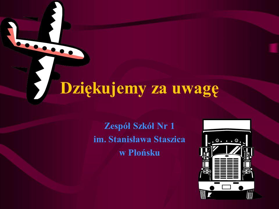 Dziękujemy za uwagę Zespół Szkół Nr 1 im. Stanisława Staszica w Płońsku