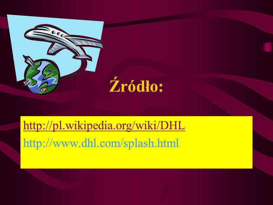 Źródło: http://pl.wikipedia.org/wiki/DHL http://www.dhl.com/splash.html