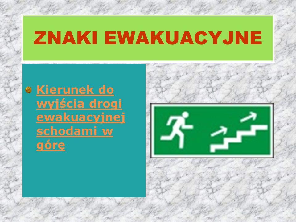 Kierunek do wyjścia drogi ewakuacyjnej schodami w górę ZNAKI EWAKUACYJNE