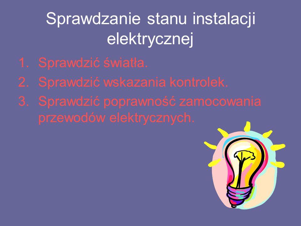 Sprawdzanie stanu instalacji elektrycznej 1.Sprawdzić światła.