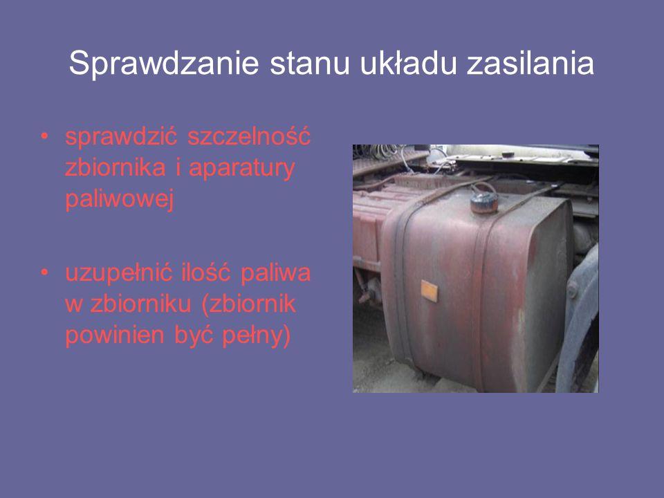 Sprawdzanie stanu układu zasilania sprawdzić szczelność zbiornika i aparatury paliwowej uzupełnić ilość paliwa w zbiorniku (zbiornik powinien być pełny)