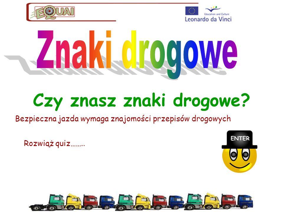 Czy znasz znaki drogowe? Bezpieczna jazda wymaga znajomości przepisów drogowych Rozwiąż quiz……..
