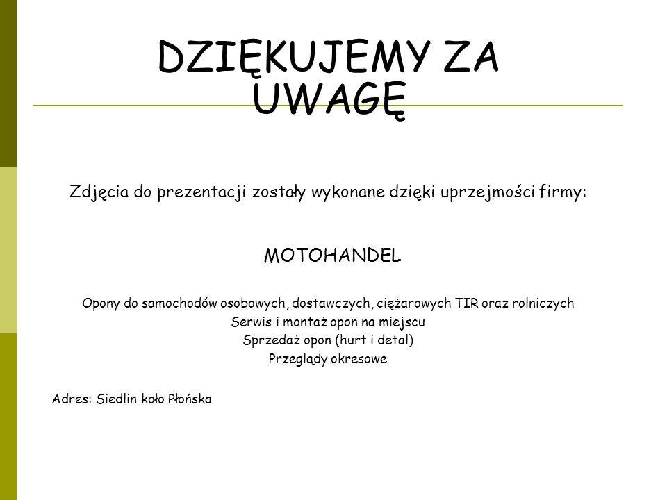 DZIĘKUJEMY ZA UWAGĘ Zdjęcia do prezentacji zostały wykonane dzięki uprzejmości firmy: MOTOHANDEL Opony do samochodów osobowych, dostawczych, ciężarowy