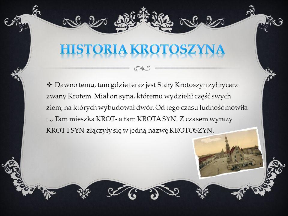 Dawno temu, tam gdzie teraz jest Stary Krotoszyn żył rycerz zwany Krotem. Miał on syna, któremu wydzielił część swych ziem, na których wybudował dwór.