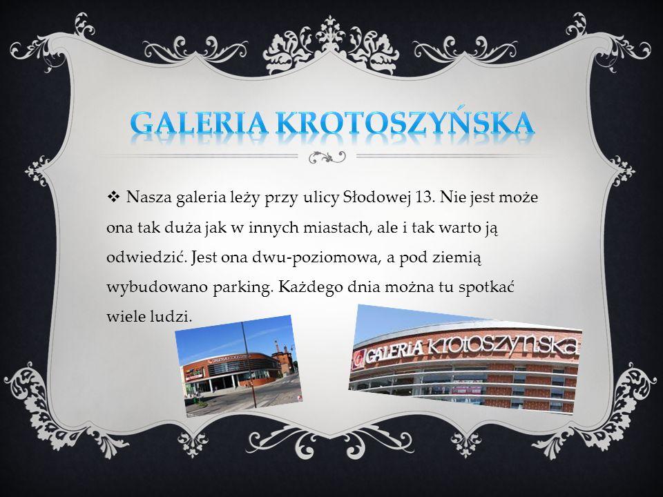 Nasza galeria leży przy ulicy Słodowej 13. Nie jest może ona tak duża jak w innych miastach, ale i tak warto ją odwiedzić. Jest ona dwu-poziomowa, a p