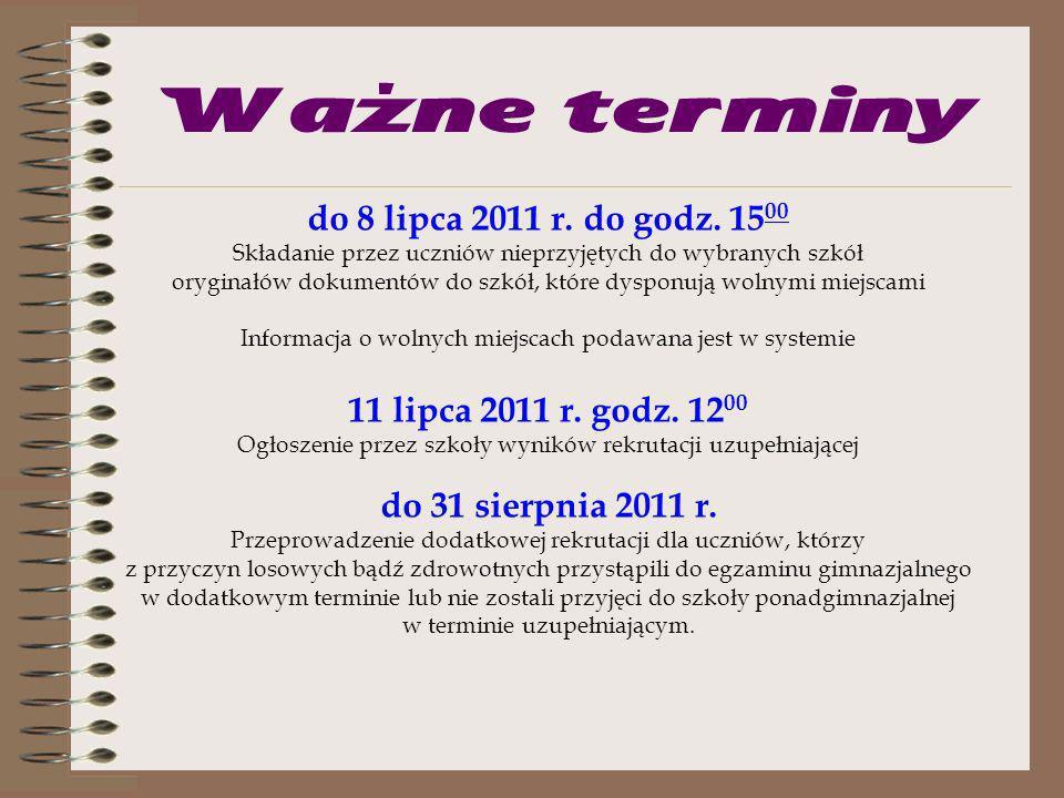 Ważne terminy Do 1 lipca 2011 r. do godz. 15 00 Potwierdzanie przez kandydatów woli uczęszczania do wybranej szkoły (wskazanej przez system) poprzez d
