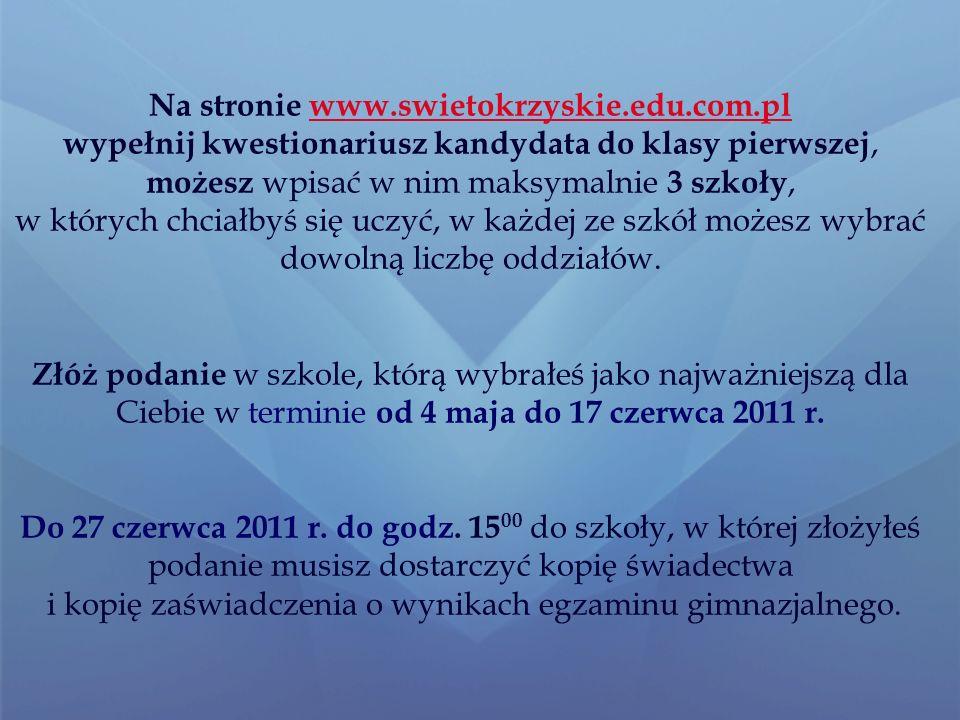 Oferty szkół możesz znaleźć: na stronie: www.swietokrzyskie.edu.com.pl (strona będzie aktywna od 4 maja 2011 r.