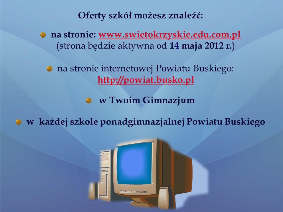 Oferty szkół możesz znaleźć: na stronie: www.swietokrzyskie.edu.com.pl (strona będzie aktywna od 14 maja 2012 r.