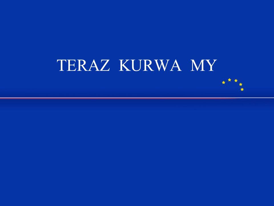 TERAZ KURWA MY